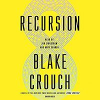 Audio: Recursion by Blake Crouch @blakecrouch1 ‏@PRHAudio #LoveAudiobooks