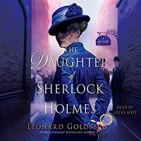 Audio: The Daughter of Sherlock Holmes by Leonard Goldberg #LeonardGoldberg @SteveWestActor @MacmillanAudio #LoveAudiobooks