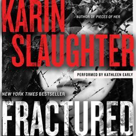 Audio: Fractured by Karin Slaughter @slaughterKarin #KathleenEarly @HarperAudio #LoveAudiobooks