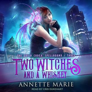 Audio: Two Witches and a Whiskey by Annette Marie @AnnetteMMarie @CrisDukehart @TantorAudio #LoveAudiobooks