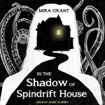 Audiobook Cover: In the Shadow of Spindrift House by Mira Grant read by Jesse Vilinsky
