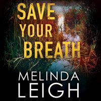 Audio: Save Your Breath by Melinda Leigh @MelindaLeigh1 @CrisDukehart #BrillianceAudio #LoveAudiobooks