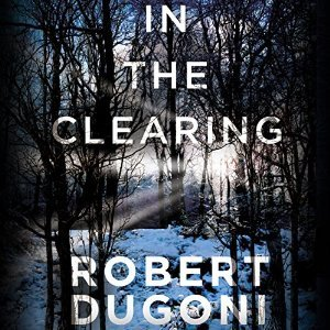 Audio: In the Clearing by Robert Dugoni @robertdugoni ‏@esuttonsmith #BrillianceAudio #LoveAudiobooks  #BeatTheBacklist2019