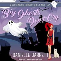 Audio: Big Ghosts Don't Cry by Danielle Garrett @authordgarrett @TantorAudio #LoveAudiobooks