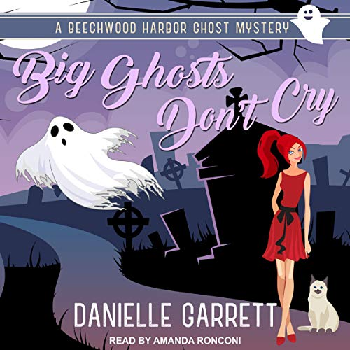 Audio: Big Ghosts Don't Cry by Danielle Garrett @authordgarrett @TantorAudio #LoveAudiobooks