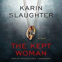 Audio: The Kept Woman by Karin Slaughter @slaughterKarin #KathleenEarly  @BlackstoneAudio #LoveAudiobooks