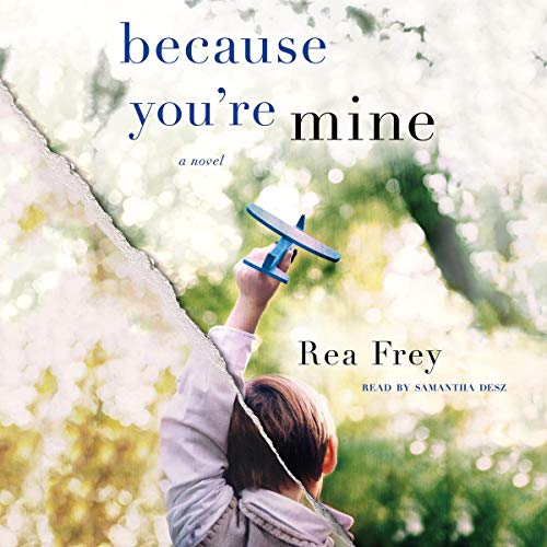Audio: Because You're Mine by Rea Frey @ReaFrey_Author @SamanthaDesz @MacmillanAudio #LoveAudiobooks