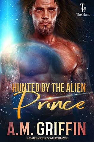 Hunted by the Alien Prince by A.M. Griffin @amgriffinbooks