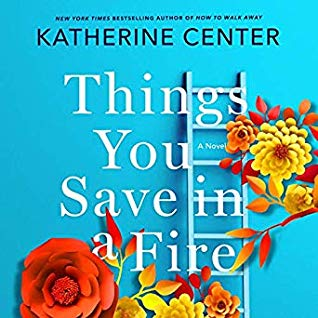 Audio: Things You Save in a Fire by Katherine Center @katherinecenter @tplummer76 @MacmillanAudio #LoveAudiobooks
