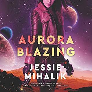 Audio: Aurora Blazing by Jessie Mihalik @Jessiemihalik @zwooman #LoveAudiobooks