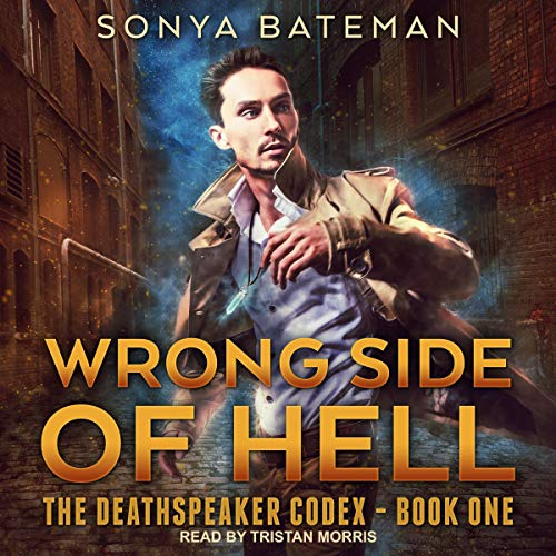 Audio: Wrong Side of Hell by Sonya Bateman @sonya_bateman @tristanrmorris @TantorAudio #LoveAudiobooks