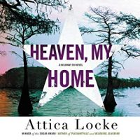 Audio: Heaven, My Home by Attica Locke @atticalocke ‏ @HachetteAudio #LoveAudiobooks