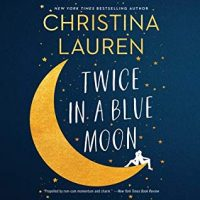 Audio: Twice in a Blue Moon by Christina Lauren @ChristinaLauren @ErinMallon @SimonAudio @GalleryBooks ‏ #LoveAudiobooks