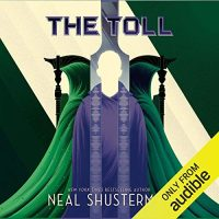 Audio: The Toll by Neal Shustermann @NealShusterman @GTremblayVoice ‏@audible_com @simonschuster ‏#LoveAudiobooks