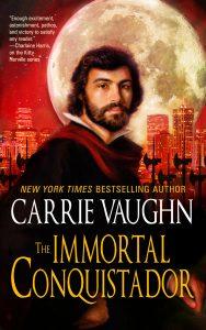 The Immortal Conquistador by Carrie Vaughn #CarrieVaughn   @TachyonPub
