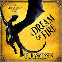 Audio: A Dream of Fire by JR Rasmussen #JRRasmussen @Paul_Woodson  @TantorAudio #LoveAudiobooks