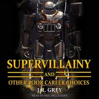Audio: Supervillainy and Other Poor Career Choices by JR Grey #JRGrey @NeilHellegers @TantorAudio #LoveAudiobooks