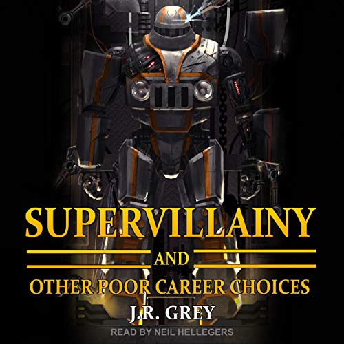 Supervillainy and Other Poor Career Choices by JR Grey