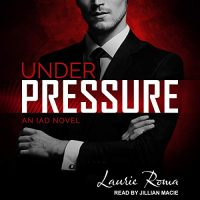 Audio: Under Pressure by Laurie Roma @laurieromabooks @JillianMacie  @TantorAudio #LoveAudiobooks