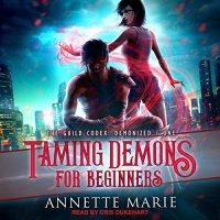 Audio: Taming Demons for Beginners by Annette Marie @AnnetteMMarie @CrisDukehart @TantorAudio #LoveAudiobooks