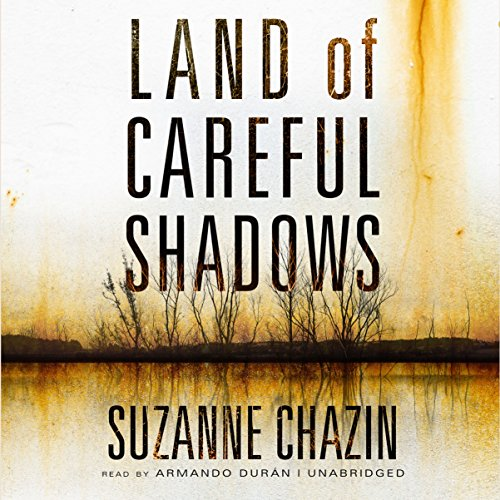 Audio: Land of Careful Shadows @suzannechazin #AmandoDuran @BlackstoneAudio #LoveAudiobooks