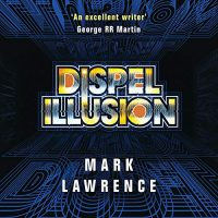 Audio: Dispel Illusion by Mark Lawrence @Mark__Lawrence @MattieFrow #BrillianceAudio ‏#LoveAudiobooks