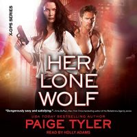 Audio: Her Lone Wolf  by Paige Tyler @PaigeTyler @hollyshearwater @TantorAudio #LoveAudiobooks