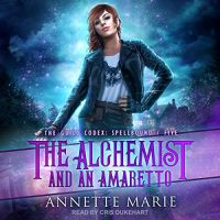 Audio: The Alchemist and an Amaretto by Annette Marie @AnnetteMMarie @CrisDukehart @TantorAudio #LoveAudiobooks