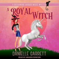 Audio: A Royal Witch by Danielle Garrett @authordgarrett #AmandaRonconi @TantorAudio #LoveAudiobooks