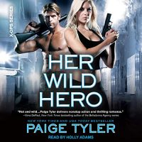 Audio: Her Wild Hero  by Paige Tyler @PaigeTyler @hollyshearwater @TantorAudio #LoveAudiobooks