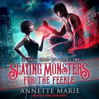 Audio: Slaying Monsters for the Feeble by Annette Marie @AnnetteMMarie @CrisDukehart @TantorAudio #LoveAudiobooks