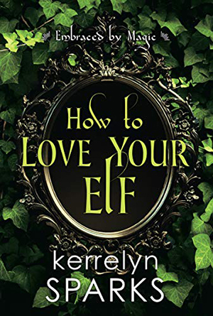 How to Love Your Elf by Kerrelyn Sparks @KerrelynSparks ‏ @KensingtonBooks