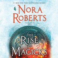 Audio: The Rise of Magicks by Nora Roberts @NRoberts_atHome  @justjuliawhelan #BrillianceAudio