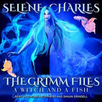 Audio:  A Witch and a Fish by Selene Charles #SeleneCharles @VoiceChelsea @ShaunGrindell @TantorAudio #LoveAudiobooks