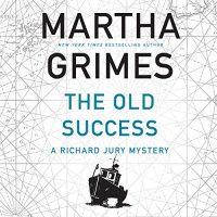 Audio: The Old Success by Martha Grimes @SteveWestActor ‏@Dreamscapeaudio #LoveAudiobooks