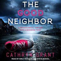 Audio: The Good Neighbor by Cathryn Grant @CathrynGrant @emilydvoice @stevemarvel @TantorAudio #LoveAudiobooks
