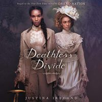 Audio: Deathless Divide by Justina Ireland @justinaireland @TheRealBahniT @HarperAudio @inkphemeral