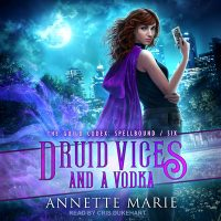 Audio: Druid Vices and a Vodka by Annette Marie @AnnetteMMarie @CrisDukehart @TantorAudio #LoveAudiobooks