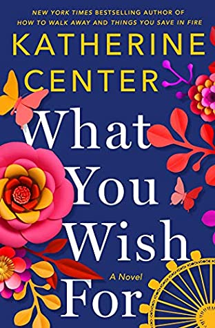 What You Wish For by Katherine Center @katherinecenter @StMartinsPress
