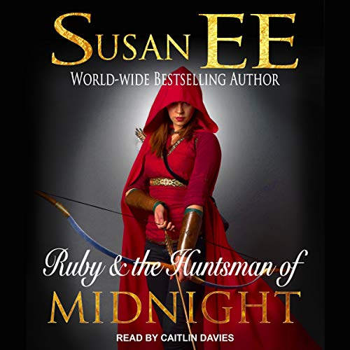 Audio: Ruby and the Huntsman of Midnight by Susan Ee @Susan_Ee @CaitlinDaviesNY  @TantorAudio #LoveAudiobooks
