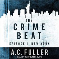 Audio: Crime Beat 1 NY & 2 DC by AC Fuller @ACFullerAuthor @esuttonsmith @TantorAudio #LoveAudiobooks