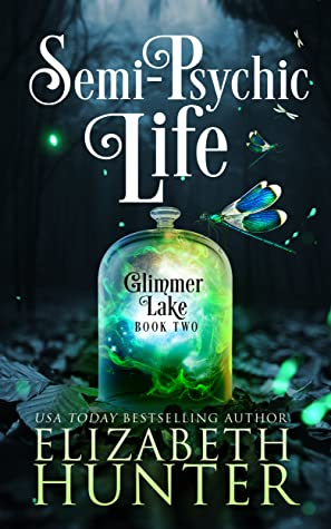 Semi-Psychic Life by Elizabeth Hunter @EHunterWrites @jennbeachpa #PWF #KindleUnlimited