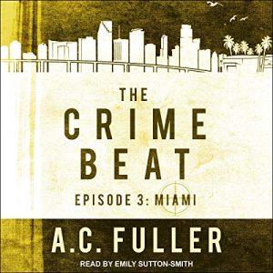 Audio: Crime Beat 3 Miami by AC Fuller @ACFullerAuthor @esuttonsmith @TantorAudio #LoveAudiobooks