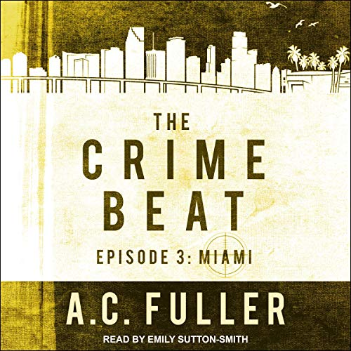Crime Beat Miami by AC Fuller