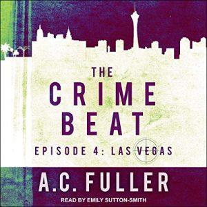 Audio: Crime Beat Las Vegas – London – Paris by AC Fuller @ACFullerAuthor @esuttonsmith @TantorAudio #LoveAudiobooks