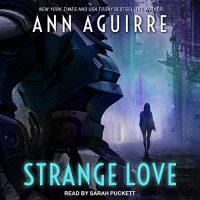 Audio: Strange Love by Ann Aguirre @MsAnnAguirre #SarahPuckett @TantorAudio #LoveAudiobooks