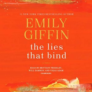 Audio: The Lies That Bind by Emily Giffin @emilygiffin @brit_pressley @vikasadam @jwdamron #SimonKatz @PRHAudio #LoveAudiobooks #JIAM