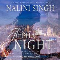 Alpha Night by Nalini Singh @NaliniSingh @TantorAudio  #LoveAudiobooks
