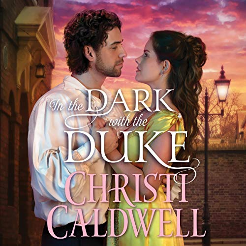 Audio: In the Dark with the Duke by Christi Caldwell @ChristiCaldwell @TimCampbellVO ‏ #BrillianceAudio #LoveAudiobooks #JIAM #KindleUnlimited