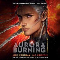Audio: Aurora Burning by Amie Kaufman, Jay Kristoff @AmieKaufman @misterkristoff @KimMaiGuest @MisterJMcClain @SteveWestActor @lincolnhoppe  @DonnabellaMorte@erinspencerla #LoveAudiobooks #JIAM